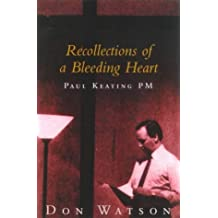 Recollections of a Bleeding Heart: Paul Keating PM by Don Watson (2002-10-01)