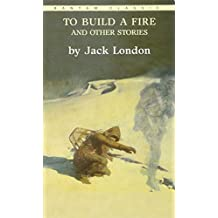 To Build a Fire and Other Stories (Bantam Classics)