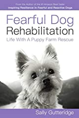 Fearful Dog Rehabilitation: Life with a Puppy Farm Rescue Paperback