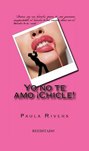 Yo no te amo ¡Chicle! por Paula Rivers