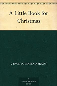 A Little Book for Christmas by [Brady, Cyrus Townsend]