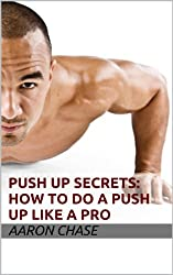 Push Up Secrets: How To Do a Push Up Like a Pro (Push-Up Variations Book 2) (English Edition)