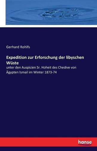 Expedition zur Erforschung der libyschen Wüste: unter den Auspicien Sr. Hoheit des Chedive von Ägypten Ismail im Winter 1873-74