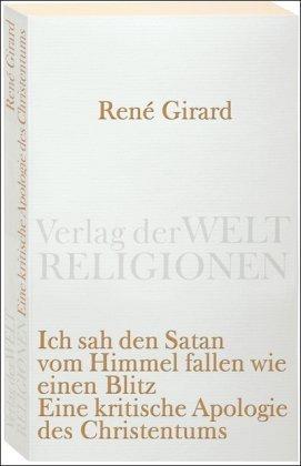 Ich sah den Satan vom Himmel fallen wie einen Blitz: Eine kritische Apologie des Christentums by Ren? Girard(2008-10-13)