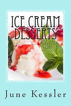 Ice Cream Desserts (Delicious Recipes Book 3) (English Edition) von [Kessler, June]