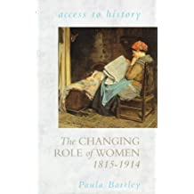 The Changing Role of Women, 1815-1914 (Access to History): Written by Paula Bartley, 1996 Edition, Publisher: Hodder Education [Paperback]