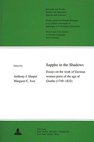 Sappho in the Shadows: Essays on the work of German women poets of the age of Goethe (1749-1832), with translations of their poetry into English ... in German Language and Literature, Band 19)