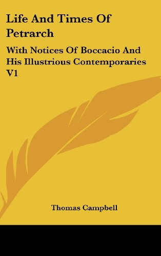 Life and Times of Petrarch: With Notices of Boccacio and His Illustrious Contemporaries V1