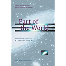 Part of the World: Fractals of Ethics - A Drama in Three Acts
