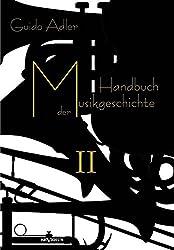 Handbuch der Musikgeschichte, Bd. 2: Mit vielen Notenbeispielen und Abbildungen zur Geschichte der Notenschrift, der Musikinstrumente, der Operndarstellung und mit Wiedergaben von Autographen