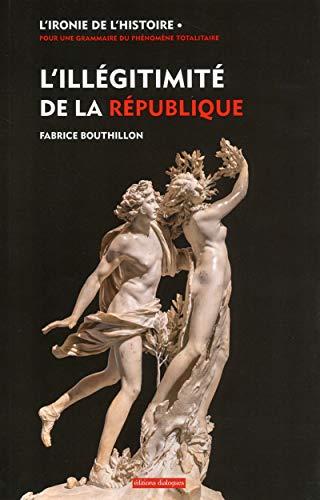 L'illégitimité de la République par Fabrice Bouthillon