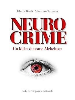 Neurocrime: Un killer di nome Alzheimer di [Bardi, Gloria, Tabaton, Massimo]