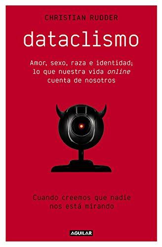 Dataclismo: Amor, sexo, raza e identidad; lo que nuestra vida online cuenta de nosotros (Punto de mira)