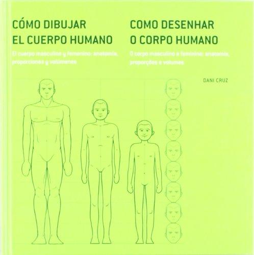 Cómo dibujar el cuerpo humano paso a paso, 1: el cuerpo masculino y femenino : anatomía, proporciones y volúmenes = Como desenhar o corpo humano passo ... e feminino : anatomia, proporçoes e volumes por Dani Cruz