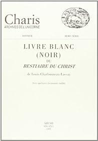 Le Livre Blanc  du Bestiaire du Christ par Louis Charbonneau-Lassay