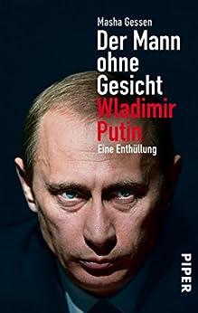 Der Mann ohne Gesicht: Wladimir Putin - Eine Enthüllung von [Gessen, Masha]