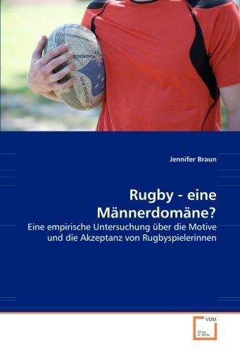 Rugby - eine M??nnerdom??ne?: Eine empirische Untersuchung ??ber die Motive und die Akzeptanz von Rugbyspielerinnen by Jennifer Braun (2008-07-20) par Jennifer Braun