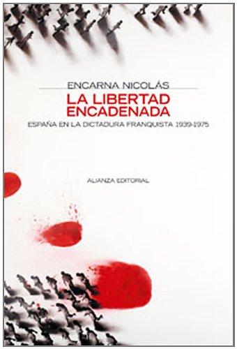La libertad encadenada / Freedom in Chains: Espana En La Dictadura Franquista 1939-1975 (Alianza Ensayo)