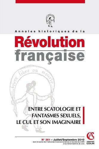 Annales historiques de la Révolution française nº 361 (3/2010): Entre scatologie et fantasmes sexuels, le cul et son imaginaire (1770-1830)