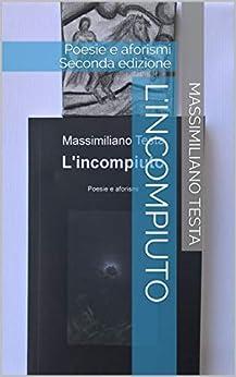 L'incompiuto: Poesie e aforismi seconda edizione di [Testa, Massimiliano]