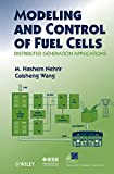 Modeling and Control of Fuel Cells: Distributed Generation Applications (IEEE Series on Power Engineering)