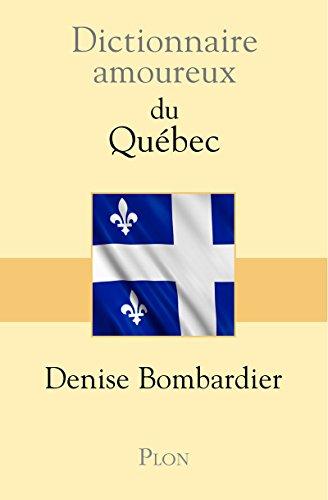 Dictionnaire amoureux du Québec par Denise BOMBARDIER