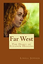 Far West~ The Diary of Eleanor Higgins by Linell Jeppsen (2016-04-15)