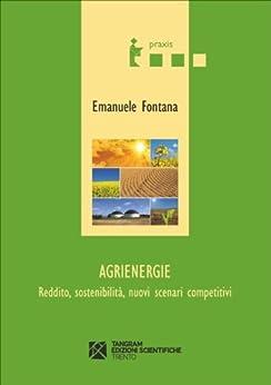 Agrienergie. Reddito, sostenibilità, nuovi scenari competitivi (Praxis) von [Fontana, Emanuele]