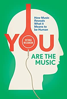 You Are the Music: How Music Reveals What it Means to be Human by [Williamson, Victoria]