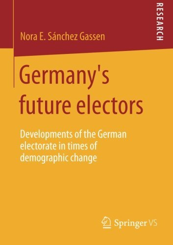 Germany's future electors: Developments of the German electorate in times of demographic change by Nora Elisa S????nchez Gassen (2014-09-14)