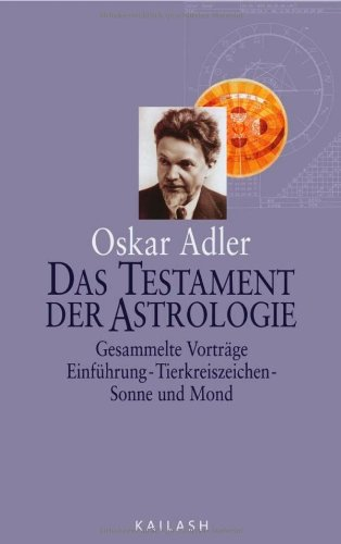 Das Testament der Astrologie: Gesammelte Vorträge. Einführung Tierkreiszeichen, Sonne und Mond