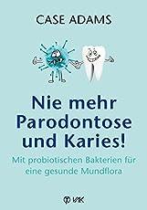 Nie mehr Parodontose und Karies!: Mit probiotischen Bakterien für eine gesunde Mundflora