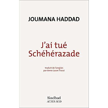 J'ai tué Schéhérazade: Confessions d'une femme arabe en colère (ESSAIS LITTERAI)