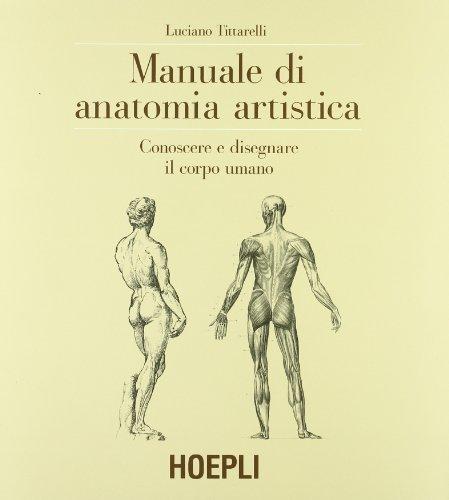 Manuale di anatomia artistica. Conoscere e disegnare il corpo umano. Ediz. illustrata
