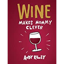 Wine Makes Mommy Clever by Riley, Andy (2013) Hardcover