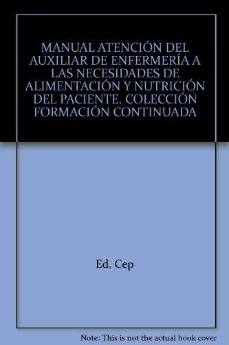 Manual  Atención del Auxiliar de Enfermería a las necesidades de alimentación y nutrición del paciente. Colección Formación Continuada (Colección 1176) por Antonio Barranco Martos
