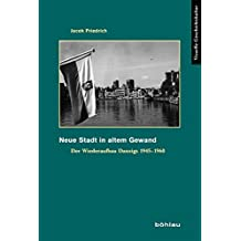 Neue Stadt in altem Gewand: Der Wiederaufbau Danzigs 1945-1960 (Visuelle Geschichtskultur)