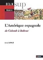 L'Amérique espagnole - De Colomb à Bolivar de Bernard Lavallé
