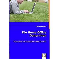 Die Home Office Generation: Telearbeit als Arbeitsform der Zukunft