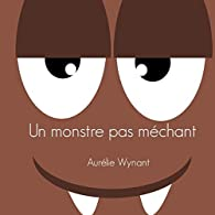 Un monstre pas méchant par Aurélie Wynant