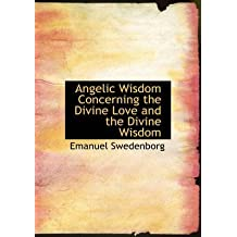 [(Angelic Wisdom Concerning the Divine Love and the Divine Wisdom)] [By (author) Emanuel Swedenborg] published on (August, 2008)