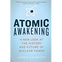Atomic Awakening – A New Look at the History and Future of Nuclear Power