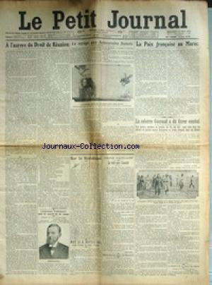 PETIT JOURNAL (LE) [No 18765] du 13/05/1914 - LA PAIX FRANCAISE AU MAROC - VOYAGE DES SOUVERAINS DANOIS - A L'AURORE DU DROIT DE REUNION - L'EXPLORATEUR NORDENSKJOELD AURAIT ETE ASSASSINE - LA MORT DE MONTERO RIOS - DEMISSION DU MAIRE DE MARSEILLE - AMABLE CHANOT - LA COLONNE GOURAUD - COMBAT.