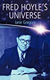 Fred Hoyle's Universe - Jane (Lecturer in Science Communication and Science Policy, University College London) Gregory