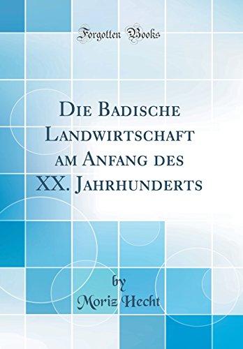 Die Badische Landwirtschaft am Anfang des XX. Jahrhunderts (Classic Reprint)