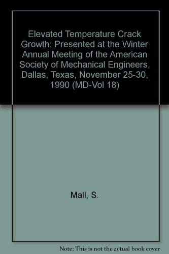 Elevated Temperature Crack Growth: Presented at the Winter Annual Meeting of the American Society of Mechanical Engineers, Dallas, Texas, November 25-30, 1990 (Md-Vol 18)