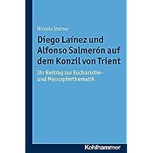 Diego Laínez und Alfonso Salmerón auf dem Konzil von Trient: Ihr Beitrag zur Eucharistie- und Messopferthematik (Münchener Kirchenhistorische Studien. Neue Folge, Band 8)