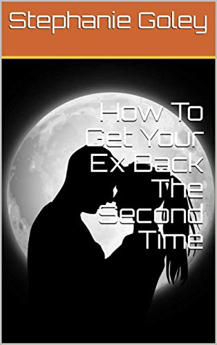 How To Get Your Ex Back The Second Time (English Edition) por Stephanie  Goley