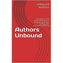 Authors Unbound: A sampler of new work and works-in-progress by writers working with Unbound Publishing