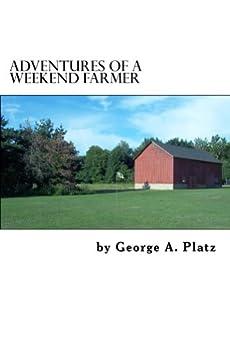 Adventures of a Weekend Farmer (English Edition) par [Platz, George]